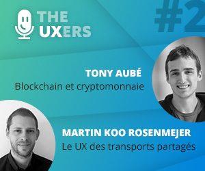 Ep02 – Les UXers rencontrent Tony Aubé et Martin Koo Rosenmejer