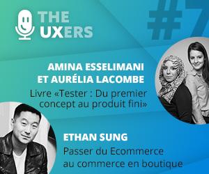 Ep07 – Les UXers rencontrent Amina Esselimani, Aurélia Lacombe et Ethan Sung
