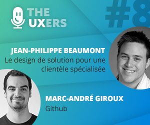 Ep08 – Les UXers rencontrent Jean-Philippe Beaumont et Marc-André Giroux