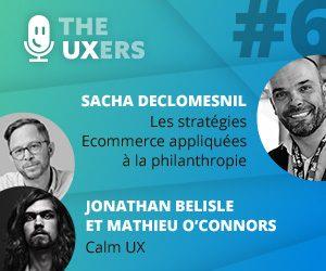 Ep06 – Les UXers rencontrent Sacha Declomesnil, Jonathan Belisle et Mathieu O'Connors