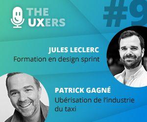 Ep09 – Les UXers rencontrent Jules Leclerc et Patrick Gagné